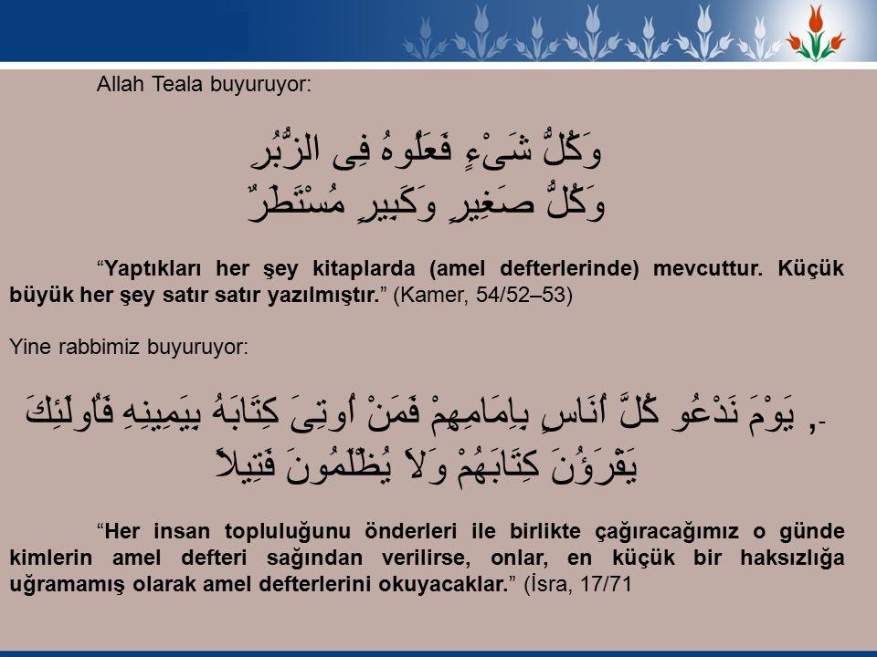 Allah Teala buyuruyor: وَكُلُّ شَىْءٍ فَعَلُوهُ فِى الزُّبُرِ وَكُلُّ صَغِيرٍ وَكَبِيرٍ مُسْتَطَرٌ Yaptıkları her şey kitaplarda (amel defterlerinde) mevcuttur.
