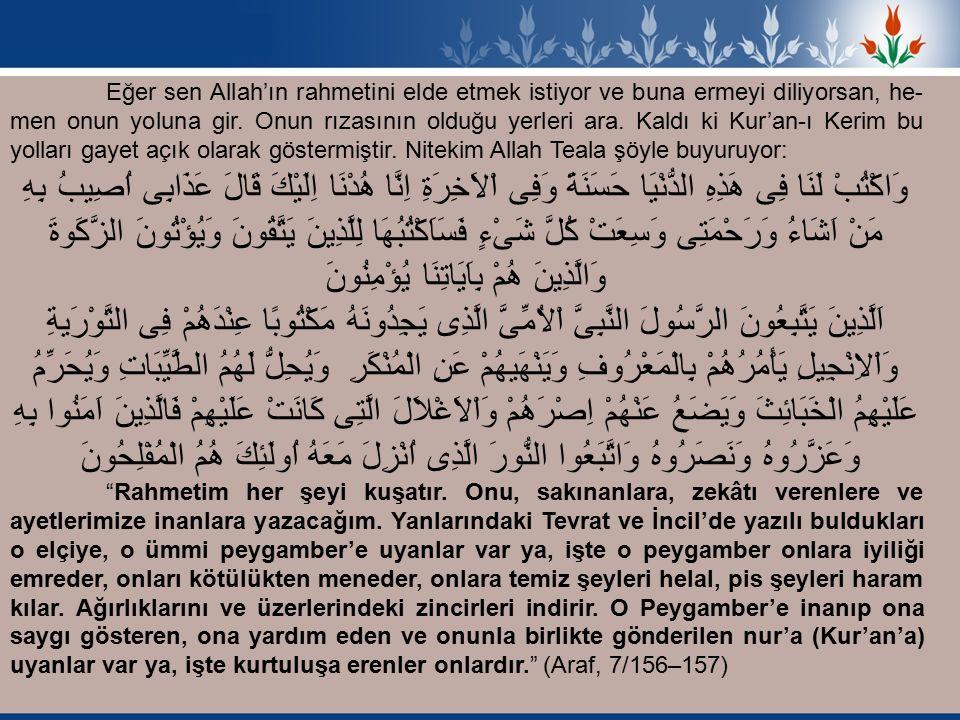 Eğer sen Allah'ın rahmetini elde etmek istiyor ve buna ermeyi diliyorsan, he men onun yoluna gir.