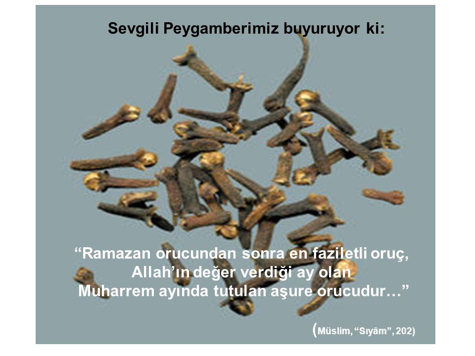 Ramazan orucundan sonra en faziletli oruç, Allah'ın değer verdiği ay olan Muharrem ayında tutulan aşure orucudur… ( Müslim, Sıyâm , 202) Sevgili Peygamberimiz buyuruyor ki: