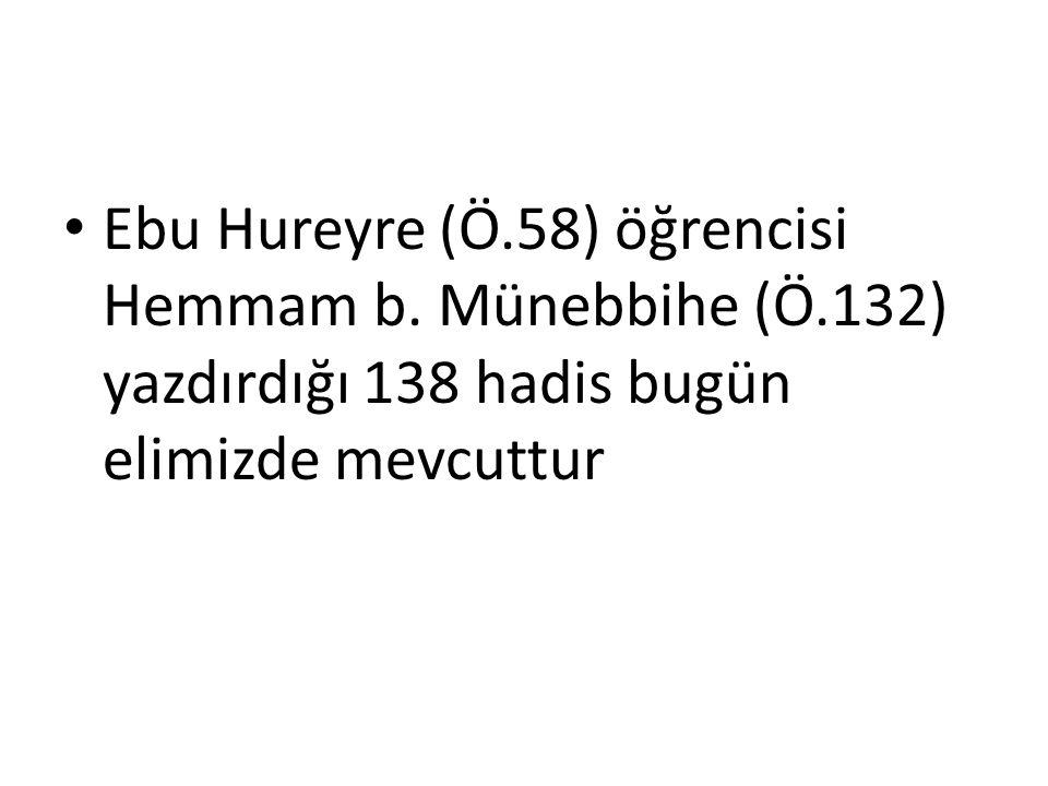 Ebu Hureyre (Ö.58) öğrencisi Hemmam b. Münebbihe (Ö.132) yazdırdığı 138 hadis bugün elimizde mevcuttur