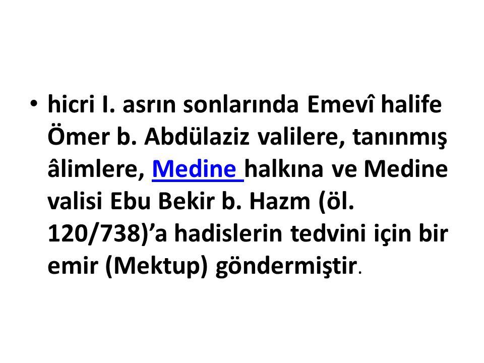 hicri I. asrın sonlarında Emevî halife Ömer b. Abdülaziz valilere, tanınmış âlimlere, Medine halkına ve Medine valisi Ebu Bekir b. Hazm (öl. 120/738)'
