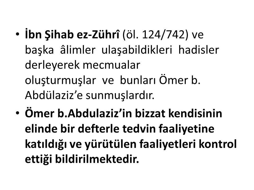 İbn Şihab ez-Zührî (öl. 124/742) ve başka âlimler ulaşabildikleri hadisler derleyerek mecmualar oluşturmuşlar ve bunları Ömer b. Abdülaziz'e sunmuşlar