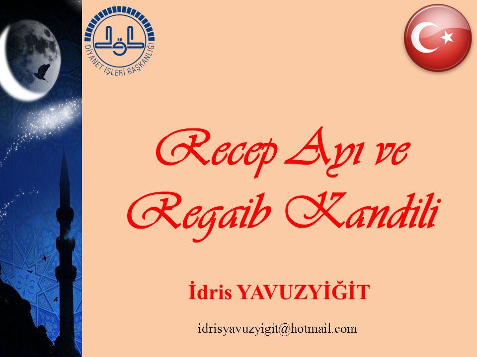 Recep Ayı ve Regaib Kandili İ dris YAVUZYİĞİT idrisyavuzyigit@hotmail.com