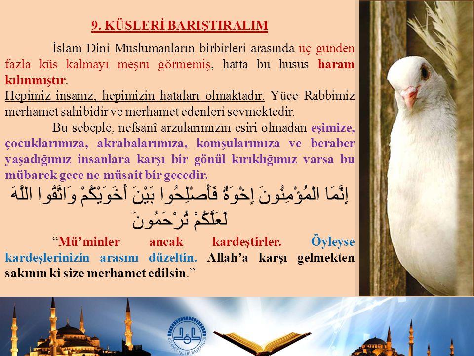 9. KÜSLERİ BARIŞTIRALIM İslam Dini Müslümanların birbirleri arasında üç günden fazla küs kalmayı meşru görmemiş, hatta bu husus haram kılınmıştır. Hep