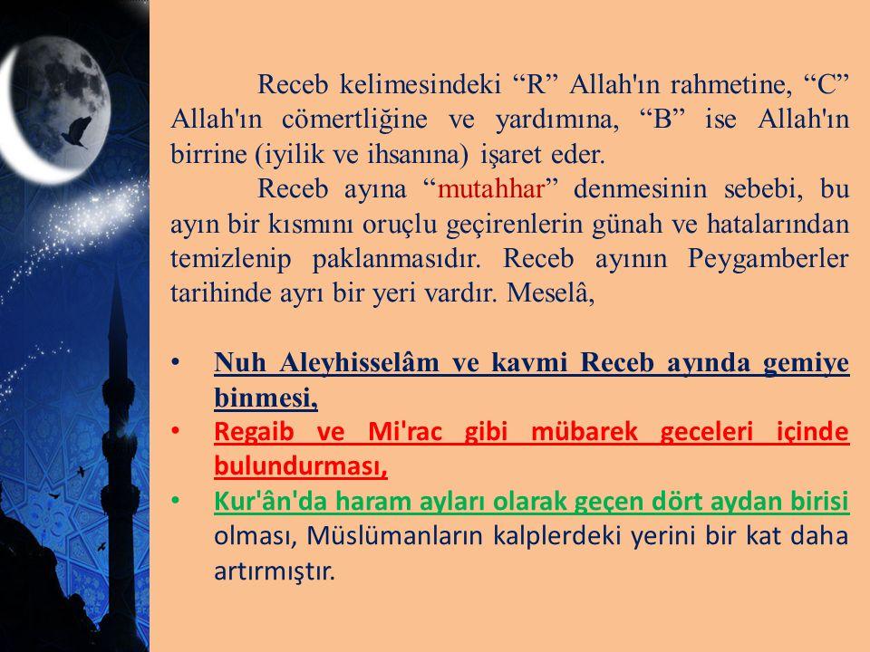 """Receb kelimesindeki """"R"""" Allah'ın rahmetine, """"C"""" Allah'ın cömertliğine ve yardımına, """"B"""" ise Allah'ın birrine (iyilik ve ihsanına) işaret eder. Receb a"""