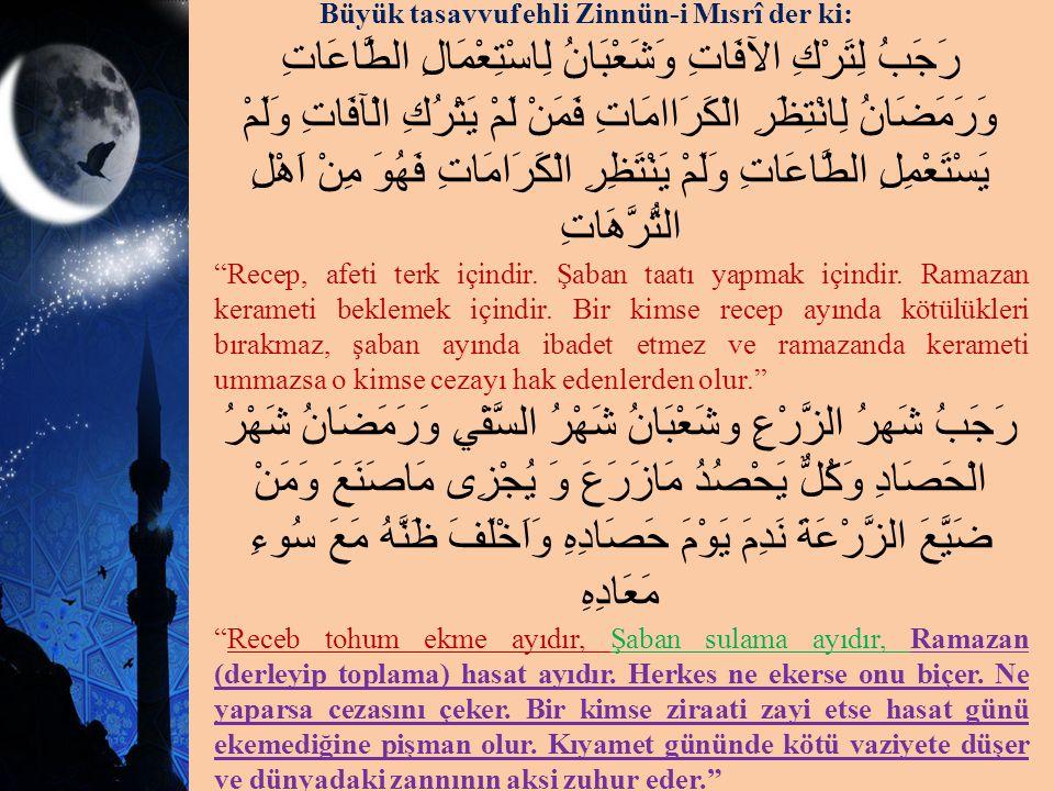 Büyük tasavvuf ehli Zinnün-i Mısrî der ki: رَجَبُ لِتَرْكِ الآفَاتِ وَشَعْبَانُ لِاسْتِعْمَالِ الطَّاعَاتِ وَرَمَضَانُ لِانْتِظَرِ الْكَرَاامَاتِ فَمَ