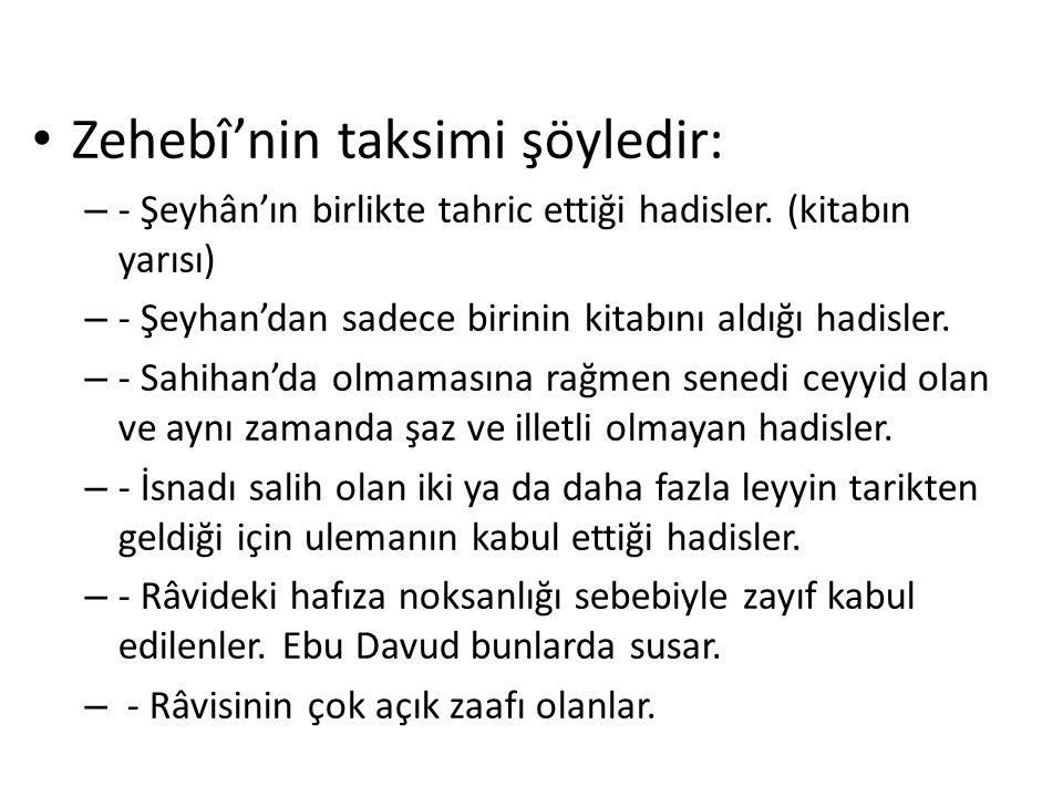 Zehebî'nin taksimi şöyledir: – - Şeyhân'ın birlikte tahric ettiği hadisler. (kitabın yarısı) – - Şeyhan'dan sadece birinin kitabını aldığı hadisler. –