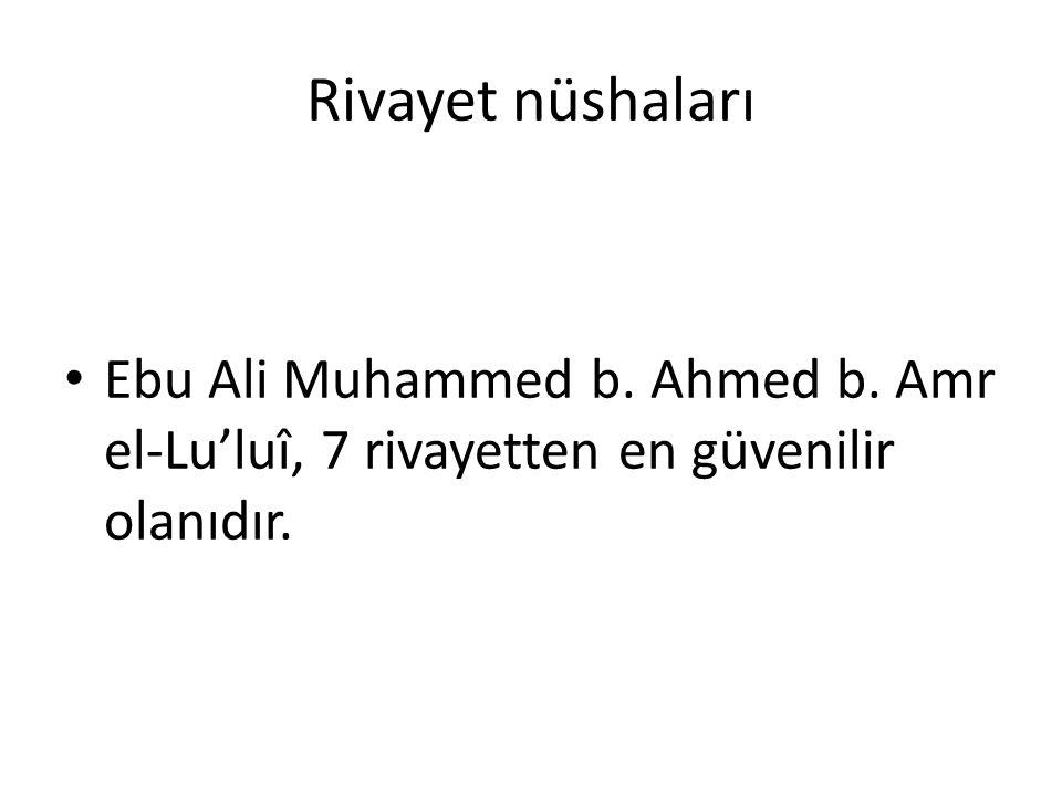 Rivayet nüshaları Ebu Ali Muhammed b. Ahmed b. Amr el-Lu'luî, 7 rivayetten en güvenilir olanıdır.