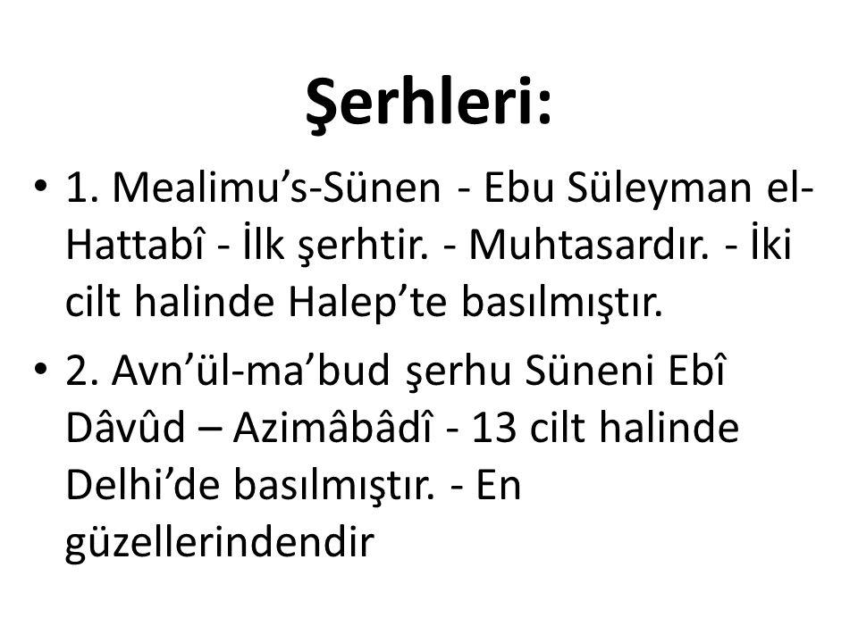 Şerhleri: 1. Mealimu's-Sünen - Ebu Süleyman el- Hattabî - İlk şerhtir. - Muhtasardır. - İki cilt halinde Halep'te basılmıştır. 2. Avn'ül-ma'bud şerhu