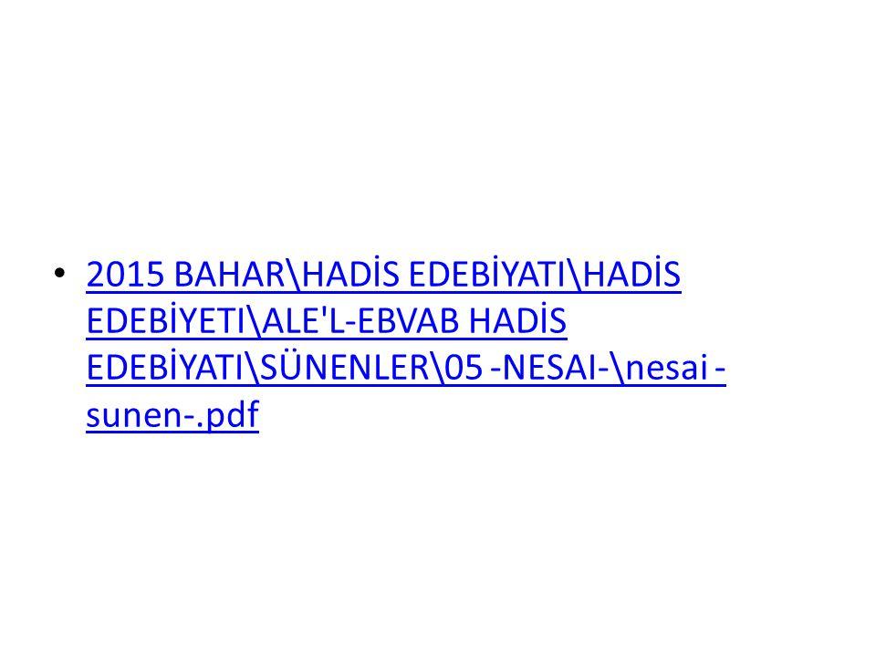 2015 BAHAR\HADİS EDEBİYATI\HADİS EDEBİYETI\ALE'L-EBVAB HADİS EDEBİYATI\SÜNENLER\05 -NESAI-\nesai - sunen-.pdf 2015 BAHAR\HADİS EDEBİYATI\HADİS EDEBİYE