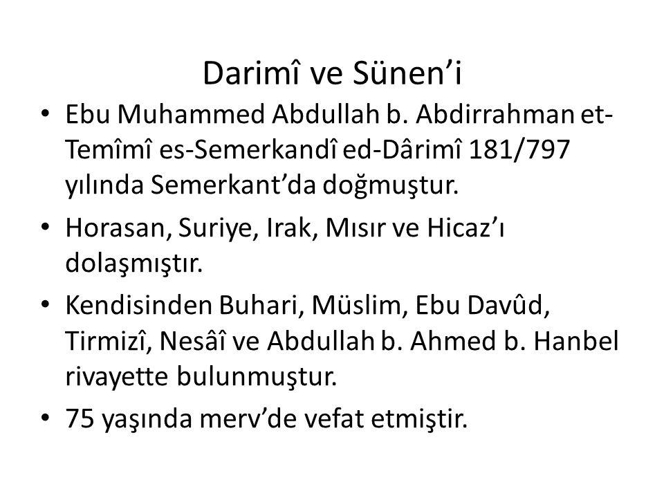 Darimî ve Sünen'i Ebu Muhammed Abdullah b. Abdirrahman et- Temîmî es-Semerkandî ed-Dârimî 181/797 yılında Semerkant'da doğmuştur. Horasan, Suriye, Ira