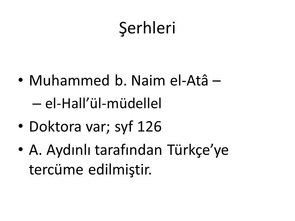Şerhleri Muhammed b. Naim el-Atâ – – el-Hall'ül-müdellel Doktora var; syf 126 A. Aydınlı tarafından Türkçe'ye tercüme edilmiştir.