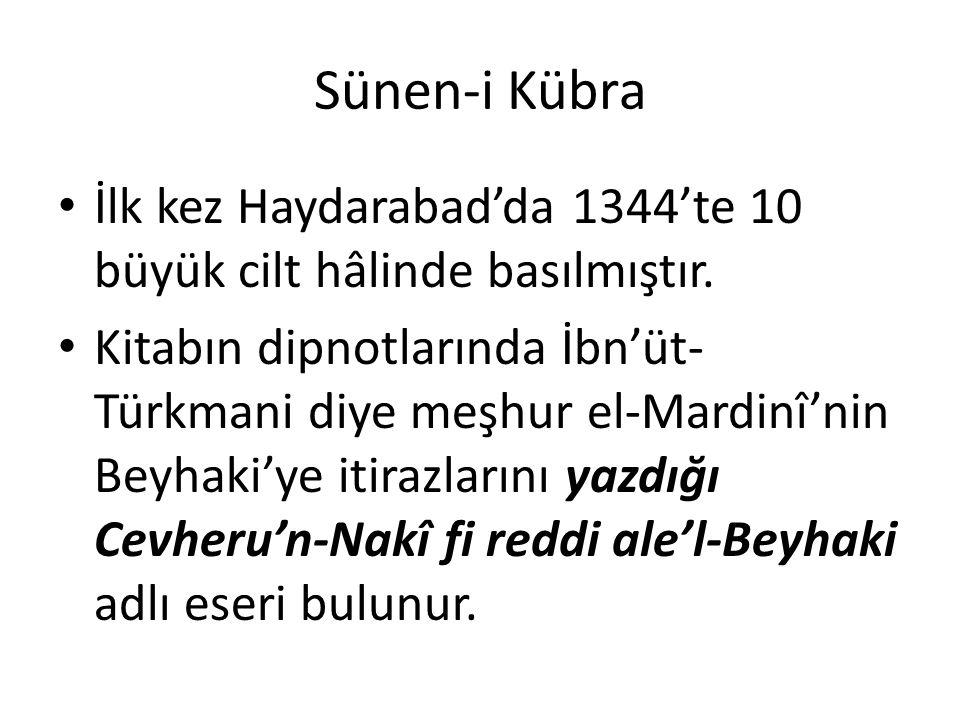 Sünen-i Kübra İlk kez Haydarabad'da 1344'te 10 büyük cilt hâlinde basılmıştır. Kitabın dipnotlarında İbn'üt- Türkmani diye meşhur el-Mardinî'nin Beyha