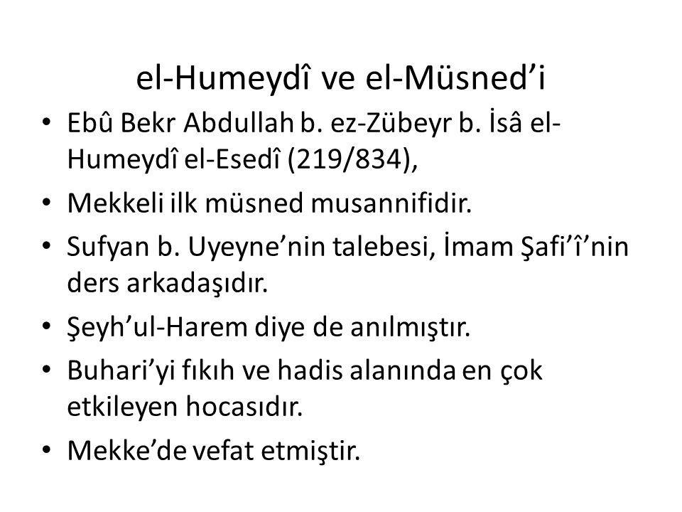 el-Humeydî ve el-Müsned'i Ebû Bekr Abdullah b. ez-Zübeyr b. İsâ el- Humeydî el-Esedî (219/834), Mekkeli ilk müsned musannifidir. Sufyan b. Uyeyne'nin