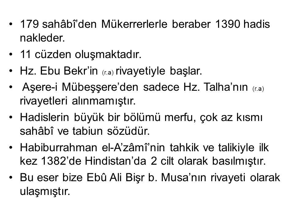 179 sahâbî'den Mükerrerlerle beraber 1390 hadis nakleder. 11 cüzden oluşmaktadır. Hz. Ebu Bekr'in (r.a) rivayetiyle başlar. Aşere-i Mübeşşere'den sade