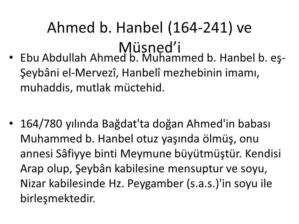 Ahmed b. Hanbel (164-241) ve Müsned'i Ebu Abdullah Ahmed b. Muhammed b. Hanbel b. eş- Şeybâni el-Mervezî, Hanbelî mezhebinin imamı, muhaddis, mutlak m