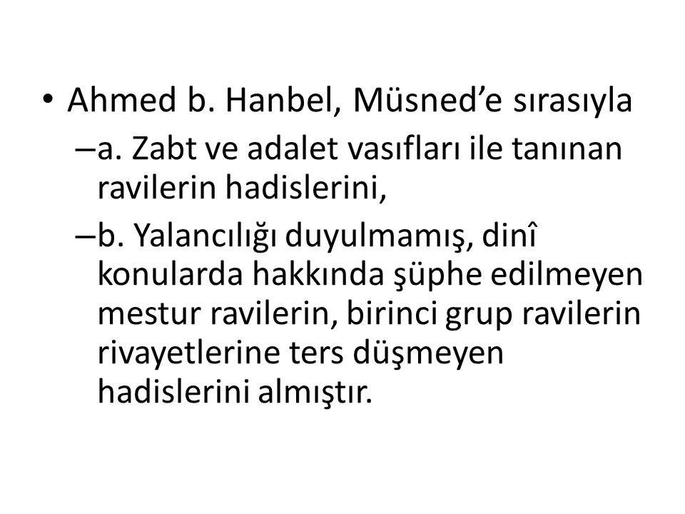 Ahmed b. Hanbel, Müsned'e sırasıyla – a. Zabt ve adalet vasıfları ile tanınan ravilerin hadislerini, – b. Yalancılığı duyulmamış, dinî konularda hakkı