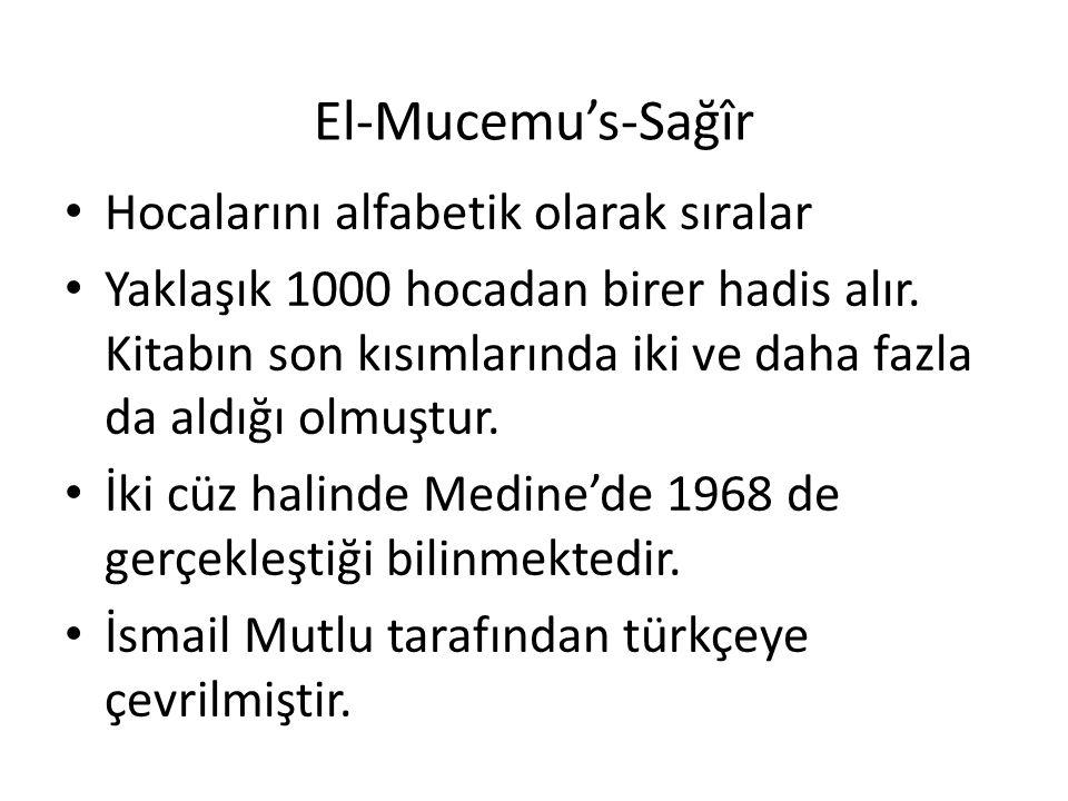 El-Mucemu's-Sağîr Hocalarını alfabetik olarak sıralar Yaklaşık 1000 hocadan birer hadis alır. Kitabın son kısımlarında iki ve daha fazla da aldığı olm