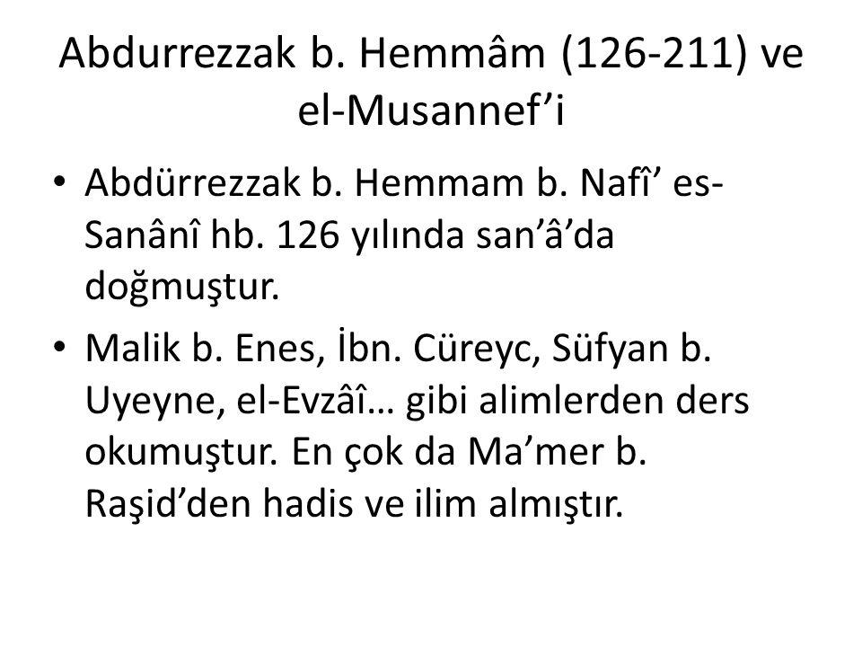 Abdurrezzak b. Hemmâm (126-211) ve el-Musannef'i Abdürrezzak b. Hemmam b. Nafî' es- Sanânî hb. 126 yılında san'â'da doğmuştur. Malik b. Enes, İbn. Cür