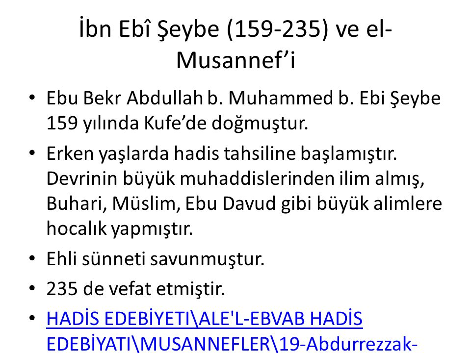 İbn Ebî Şeybe (159-235) ve el- Musannef'i Ebu Bekr Abdullah b. Muhammed b. Ebi Şeybe 159 yılında Kufe'de doğmuştur. Erken yaşlarda hadis tahsiline baş