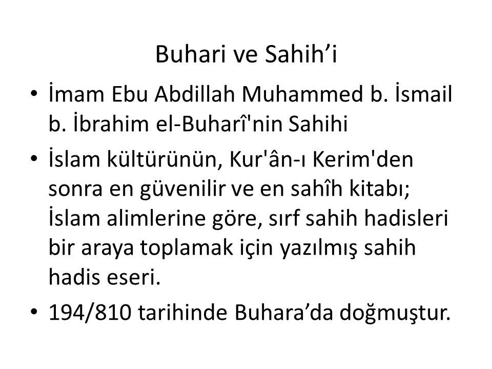 Buhari ve Sahih'i İmam Ebu Abdillah Muhammed b. İsmail b. İbrahim el-Buharî'nin Sahihi İslam kültürünün, Kur'ân-ı Kerim'den sonra en güvenilir ve en s
