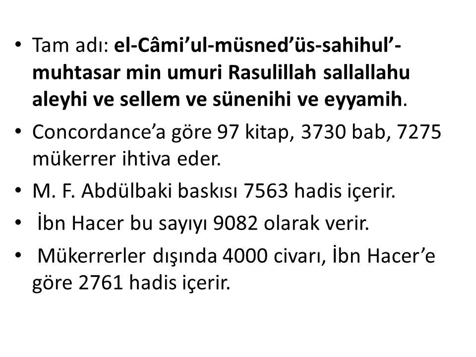 Tam adı: el-Câmi'ul-müsned'üs-sahihul'- muhtasar min umuri Rasulillah sallallahu aleyhi ve sellem ve sünenihi ve eyyamih. Concordance'a göre 97 kitap,