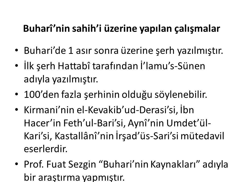 Buharî'nin sahih'i üzerine yapılan çalışmalar Buhari'de 1 asır sonra üzerine şerh yazılmıştır. İlk şerh Hattabî tarafından İ'lamu's-Sünen adıyla yazıl