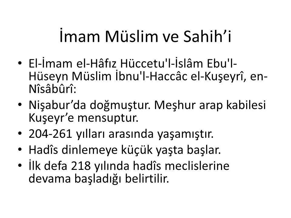 İmam Müslim ve Sahih'i El-İmam el-Hâfız Hüccetu'l-İslâm Ebu'l- Hüseyn Müslim İbnu'l-Haccâc el-Kuşeyrî, en- Nîsâbûrî: Nişabur'da doğmuştur. Meşhur arap