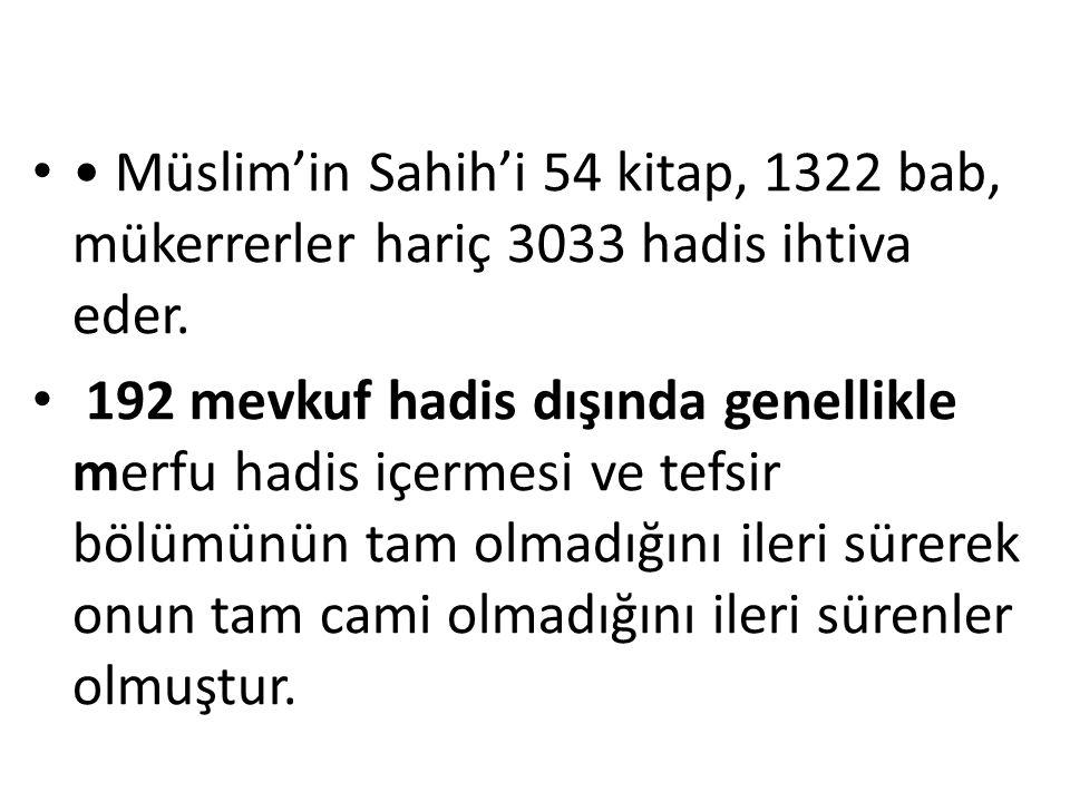 Müslim'in Sahih'i 54 kitap, 1322 bab, mükerrerler hariç 3033 hadis ihtiva eder. 192 mevkuf hadis dışında genellikle merfu hadis içermesi ve tefsir böl