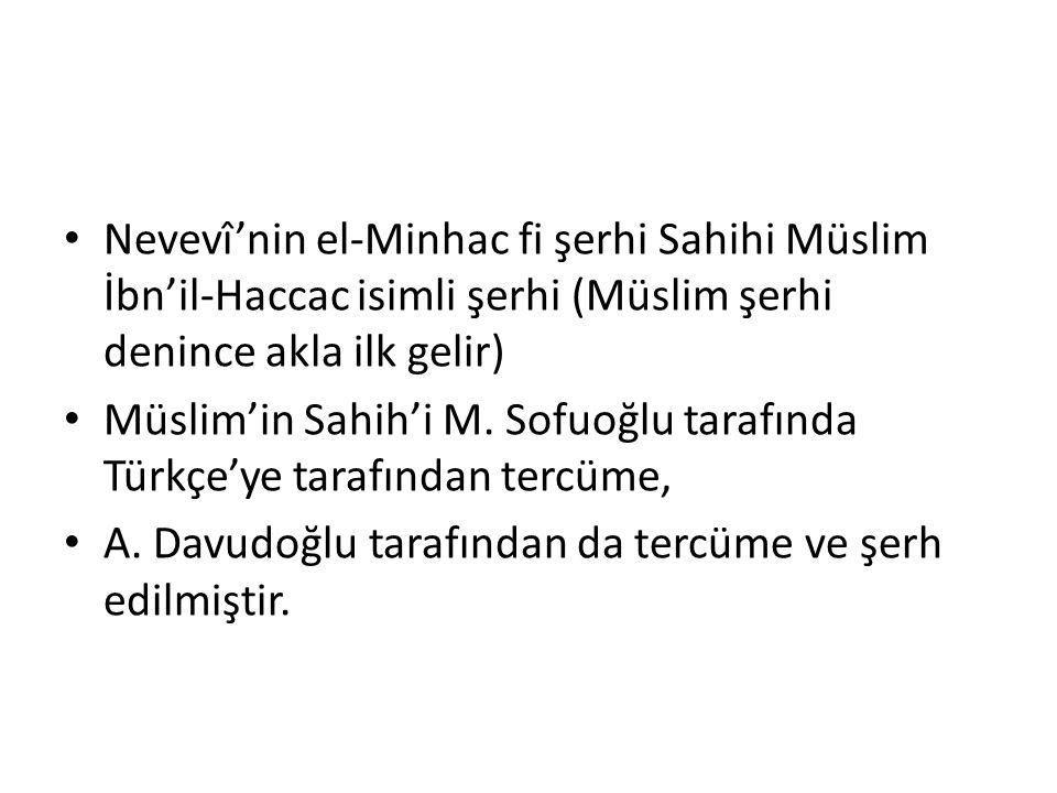Nevevî'nin el-Minhac fi şerhi Sahihi Müslim İbn'il-Haccac isimli şerhi (Müslim şerhi denince akla ilk gelir) Müslim'in Sahih'i M. Sofuoğlu tarafında T