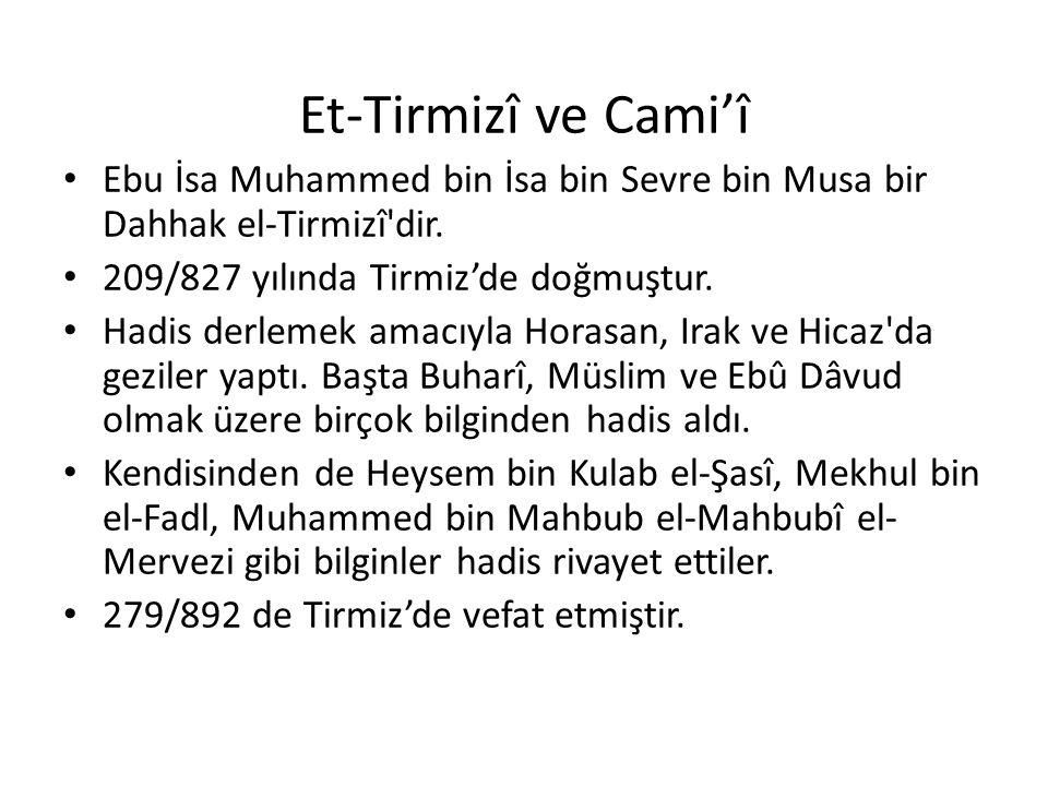 Et-Tirmizî ve Cami'î Ebu İsa Muhammed bin İsa bin Sevre bin Musa bir Dahhak el-Tirmizî'dir. 209/827 yılında Tirmiz'de doğmuştur. Hadis derlemek amacıy