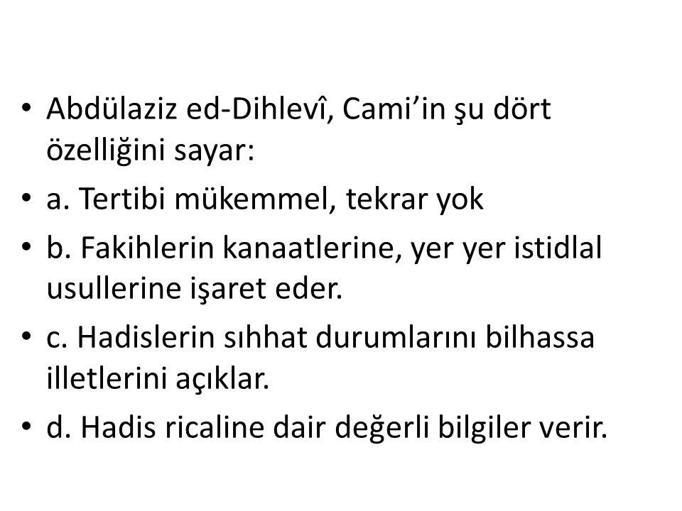 Abdülaziz ed-Dihlevî, Cami'in şu dört özelliğini sayar: a. Tertibi mükemmel, tekrar yok b. Fakihlerin kanaatlerine, yer yer istidlal usullerine işaret