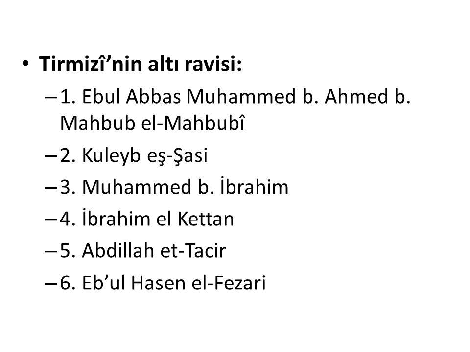 Tirmizî'nin altı ravisi: – 1. Ebul Abbas Muhammed b. Ahmed b. Mahbub el-Mahbubî – 2. Kuleyb eş-Şasi – 3. Muhammed b. İbrahim – 4. İbrahim el Kettan –