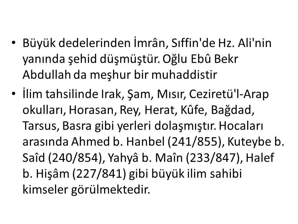 Büyük dedelerinden İmrân, Sıffin'de Hz. Ali'nin yanında şehid düşmüştür. Oğlu Ebû Bekr Abdullah da meşhur bir muhaddistir İlim tahsilinde Irak, Şam, M