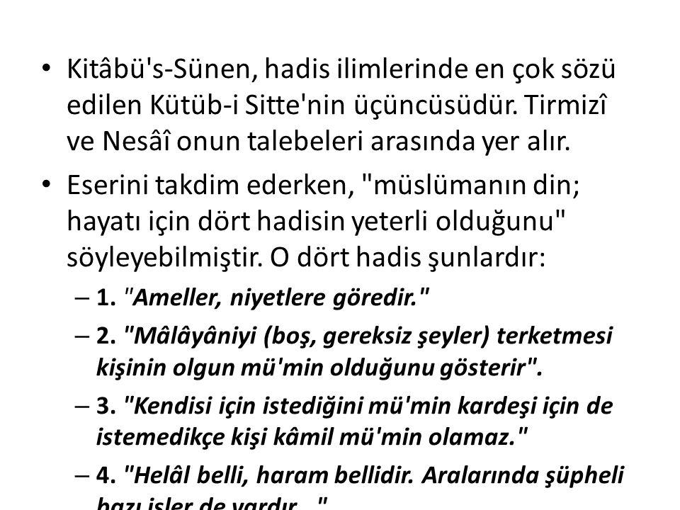 Kitâbü's-Sünen, hadis ilimlerinde en çok sözü edilen Kütüb-i Sitte'nin üçüncüsüdür. Tirmizî ve Nesâî onun talebeleri arasında yer alır. Eserini takdim