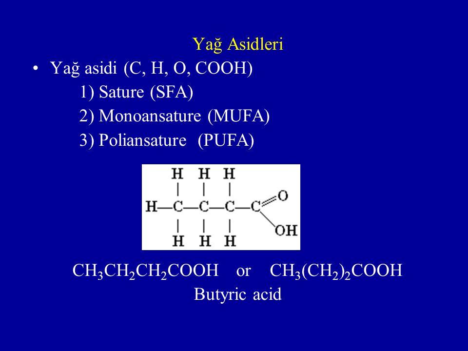 Yağ Asidleri Yağ asidi (C, H, O, COOH) 1) Sature (SFA) 2) Monoansature (MUFA) 3) Poliansature (PUFA) CH 3 CH 2 CH 2 COOH or CH 3 (CH 2 ) 2 COOH Butyric acid