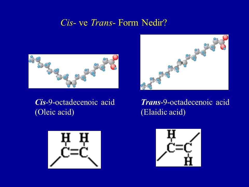 Cis-9-octadecenoic acid (Oleic acid) Trans-9-octadecenoic acid (Elaidic acid) Cis- ve Trans- Form Nedir?