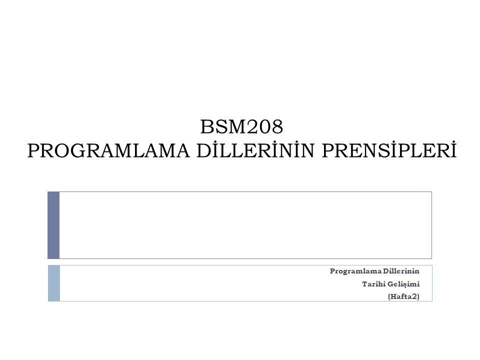 BSM208 PROGRAMLAMA DİLLERİNİN PRENSİPLERİ Programlama Dillerinin Tarihi Gelişimi (Hafta2)