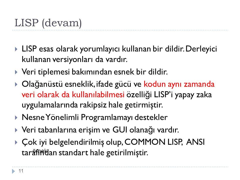 LISP (devam) 11  LISP esas olarak yorumlayıcı kullanan bir dildir. Derleyici kullanan versiyonları da vardır.  Veri tiplemesi bakımından esnek bir d