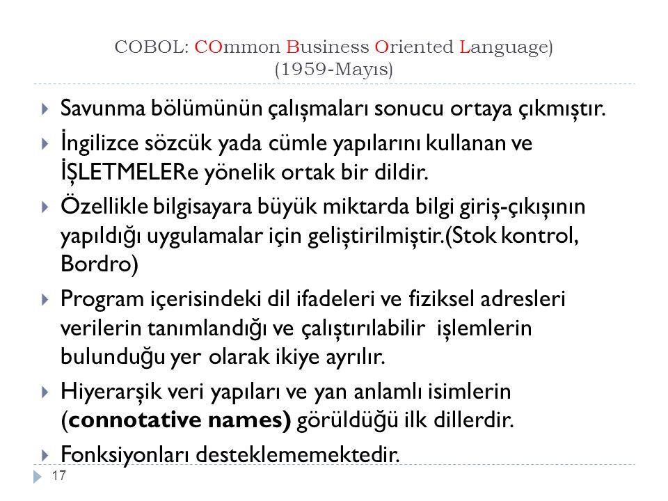 COBOL: COmmon Business Oriented Language) (1959-Mayıs) 17  Savunma bölümünün çalışmaları sonucu ortaya çıkmıştır.  İ ngilizce sözcük yada cümle yapı