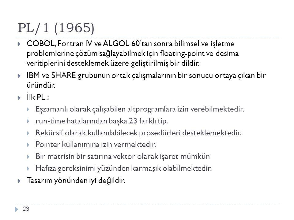 PL/1 (1965) 23  COBOL, Fortran IV ve ALGOL 60'tan sonra bilimsel ve işletme problemlerine çözüm sa ğ layabilmek için floating-point ve desima veritip
