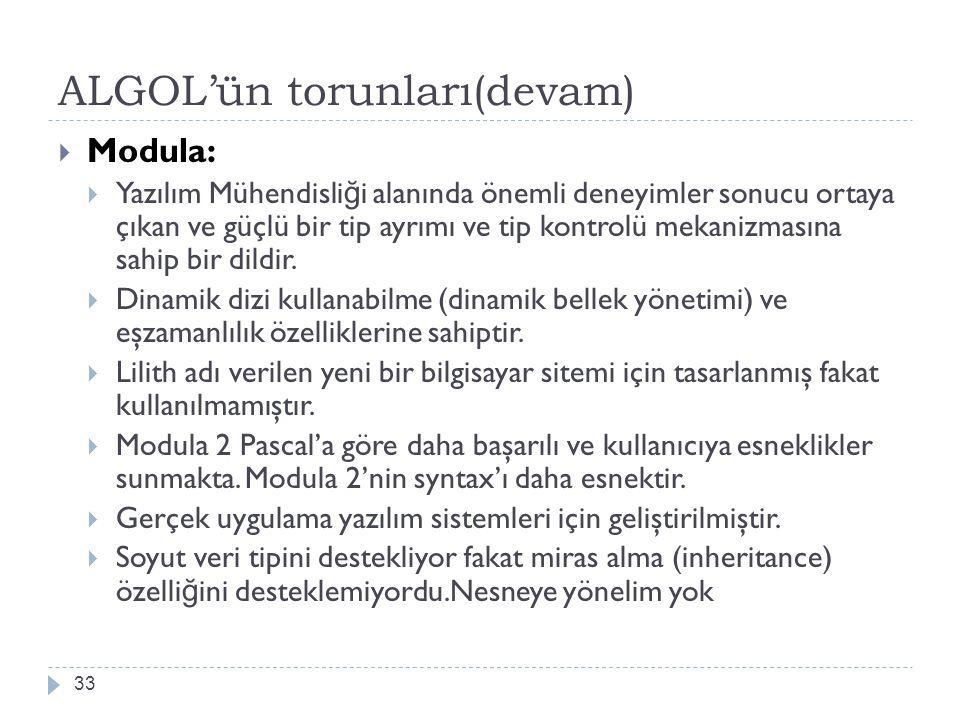 ALGOL'ün torunları(devam) 33  Modula:  Yazılım Mühendisli ğ i alanında önemli deneyimler sonucu ortaya çıkan ve güçlü bir tip ayrımı ve tip kontrolü