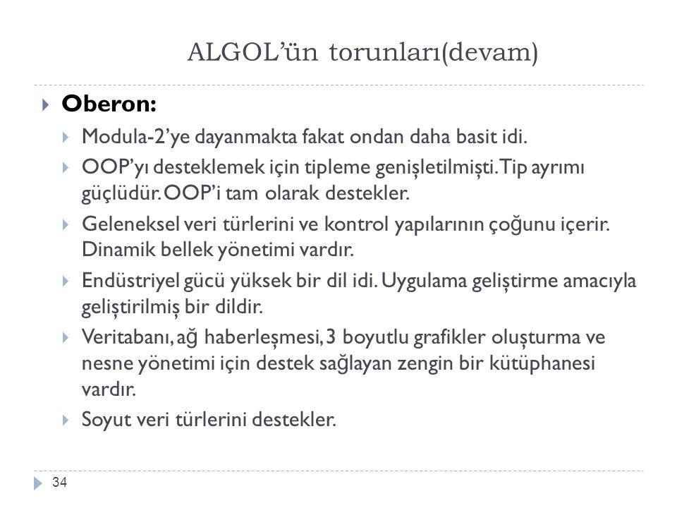 ALGOL'ün torunları(devam) 34  Oberon:  Modula-2'ye dayanmakta fakat ondan daha basit idi.  OOP'yı desteklemek için tipleme genişletilmişti.Tip ayrı