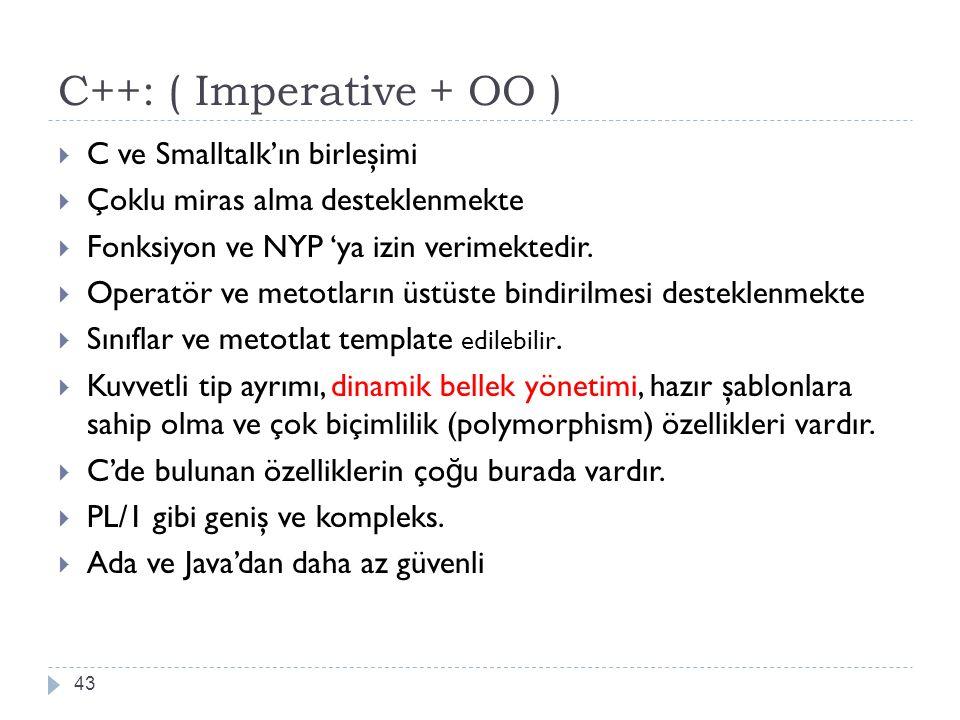 C++: ( Imperative + OO ) 43  C ve Smalltalk'ın birleşimi  Çoklu miras alma desteklenmekte  Fonksiyon ve NYP 'ya izin verimektedir.  Operatör ve me