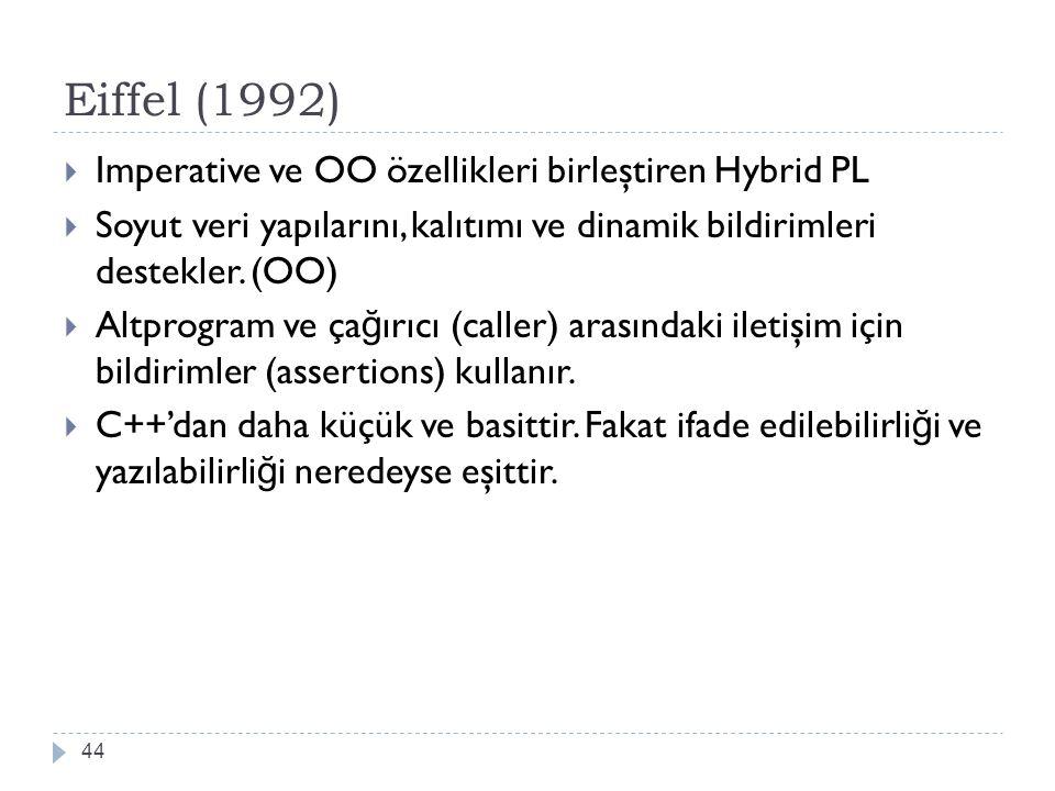 Eiffel (1992) 44  Imperative ve OO özellikleri birleştiren Hybrid PL  Soyut veri yapılarını, kalıtımı ve dinamik bildirimleri destekler. (OO)  Altp