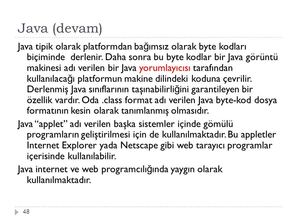 Java (devam) 48 Java tipik olarak platformdan ba ğ ımsız olarak byte kodları biçiminde derlenir. Daha sonra bu byte kodlar bir Java görüntü makinesi a