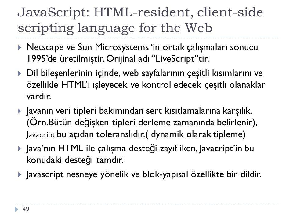 JavaScript: HTML-resident, client-side scripting language for the Web 49  Netscape ve Sun Microsystems 'in ortak çalışmaları sonucu 1995'de üretilmiş