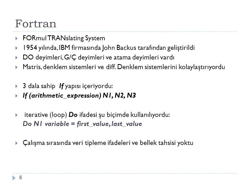 Fortran (devam) 7  Fortran ingilizce sözcüklerden oluşuyordu  Anlaşılması makine diline göre çok kolaydı  Matematiksel uygulamalar için iyi özelliklere sahipti.