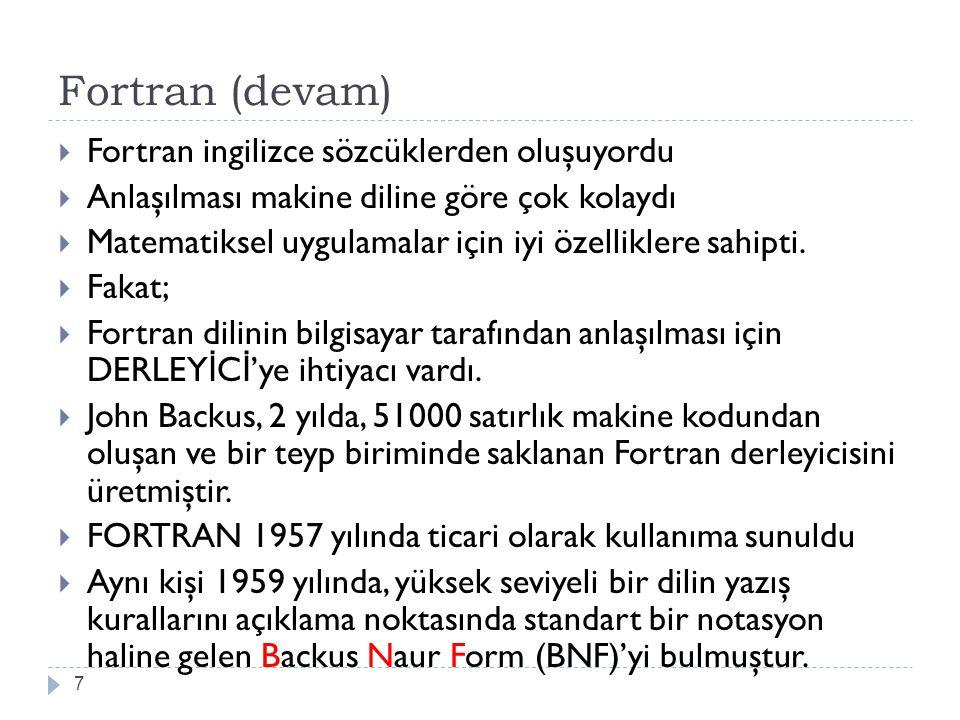 Fortran (devam) 7  Fortran ingilizce sözcüklerden oluşuyordu  Anlaşılması makine diline göre çok kolaydı  Matematiksel uygulamalar için iyi özellik