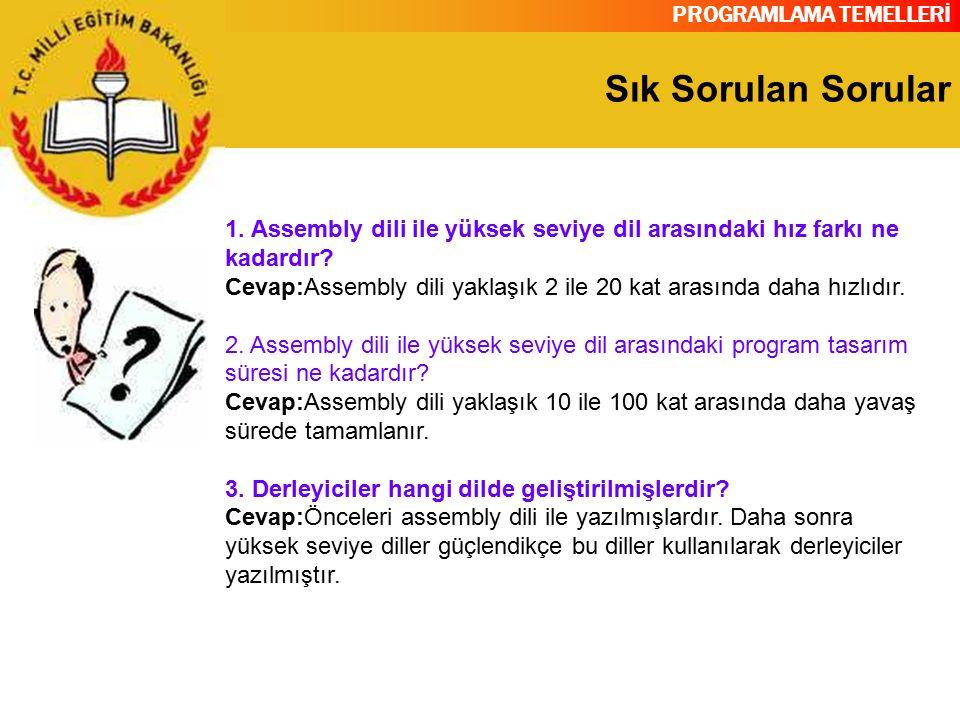 PROGRAMLAMA TEMELLERİ Sık Sorulan Sorular 1. Assembly dili ile yüksek seviye dil arasındaki hız farkı ne kadardır? Cevap:Assembly dili yaklaşık 2 ile